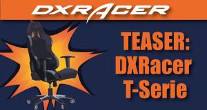 Erster Eindruck zur T-Serie von DXRacer.